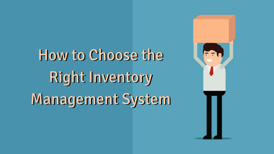 How to Choose the Right Inventory Management System